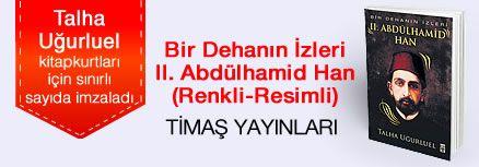 Talha Uğurluel. Bir Dehanın İzleri II. Abdülhamid Han (Renkli-Resimli), Kitapkurtları için Sınırlı Sayıda İmzaladı.