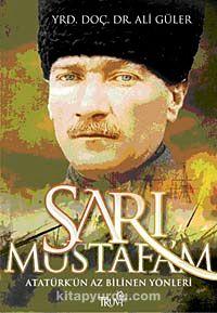 Sarı Mustafa'm & Atatürk'ün Az Bilinen Yönleri