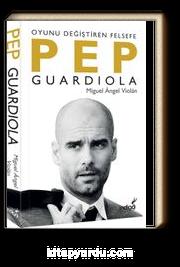 Pep Guardiola & Oyunu Değiştiren Felsefe