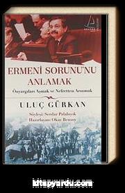 Ermeni Sorununu Anlamak & Önyargıları Aşmak ve Nefretten Arınmak