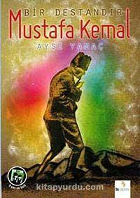 Bir Destandır Mustafa Kemal - Ayşe Yamaç pdf epub