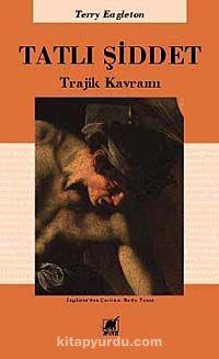 Tatlı ŞiddetTrajik Kavram - Terry Eagleton pdf epub