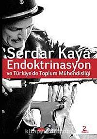 Endoktrinasyon ve Türkiye'de Toplum Mühendisliği - Serdar Kaya pdf epub