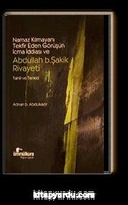 Namaz Kılmayanı Tekfir Eden Görüşün İcma İddiası ve Abdullah B.Şakik Rivayeti & Tahlil ve Tenkid
