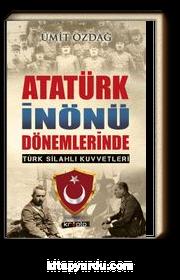 Atatürk İnönü Dönemlerinde Türk Silahlı Kuvvetleri