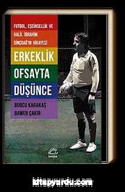 Erkeklik Ofsayta Düşünce & Futbol, Eşcinsellik ve Halil İbrahim Dinçdağ'ın Hikayesi