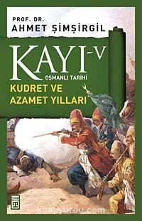 Kayı -V Osmanlı Tarihi / Kudret ve Azamet Yılları