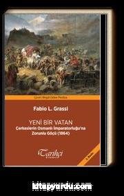 Yeni Bir Vatan & Çerkeslerin Osmanlı İmparatorluğu'na Zorunlu Göçü (1864)