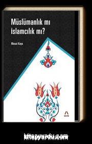Müslümanlık mı İslamcılık mı ?