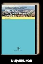 17. Yüzyıl Batı Rumeli Türkçesi Ağızları & Yaşayan Türkiye Türkçesi Ağızlarının Tarihi Dönemlerini Belirleyebilmek İçin Bir Yöntem Denemesi Örneği