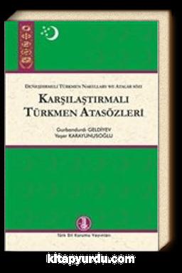 Karşılaştırmalı Türkmen Atasözleri & Deneşdirmeli Türkmen Nakyllary We Atatlar Sözi