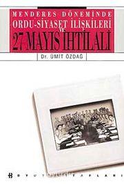 Menderes Döneminde Ordu-Siyaset İlişkileri - 27 Mayıs İhtilali