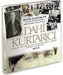 Dahi Kurtarıcı / Büyük Atatürk ün En Özel Fotoğraflarla Kronojik Yaşam Öyküsü