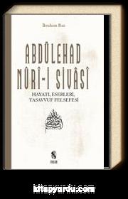 Abdülehad Nuri-i Sivasi Hayatı Eserleri Görüşleri