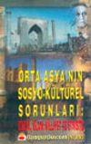 Orta Asya'nın Sosyo-Kültürel Sorunları: Kimlik, İslam Millet ve Etnisite
