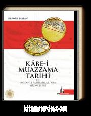 Kabe-i Muazzama Tarihi ve Osmanlı Padişahlarının Hizmetleri