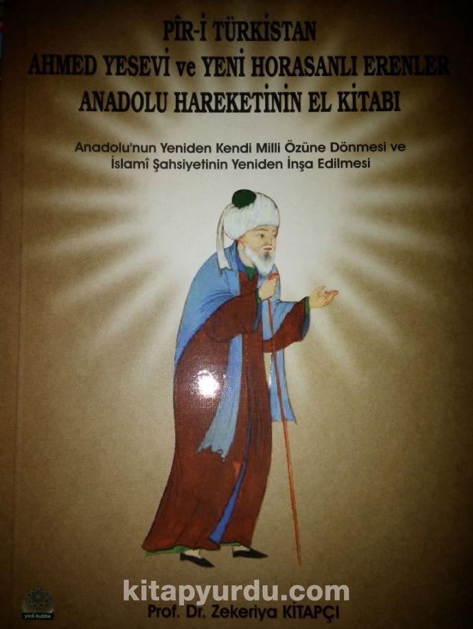 Piri Türkistan Ahmet Yesevi ve Yeni Horosanlı Erenler Anadolu Hareketinin El Kitabı