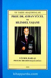 Prof.Dr. Ayhan Yücel ve Bilimsel Yaşamı