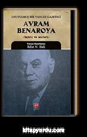 Avram Benaroya-Unutulmuş Bir Yahudi Gazeteci & Hayatı ve Anıları