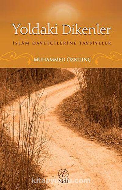 Yoldaki Dikenlerİslam Davetçilerine Tavsiyeler - Muhammed Özkılınç pdf epub