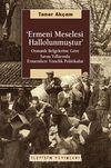 Ermeni Meselesi Hallolunmuştur & Osmanlı Belgelerine Göre Savaş Yıllarında Ermenilere Yönelik Politikalar