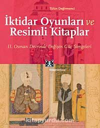 İktidar Oyunları ve Resimli KitaplarII. Osman Devrinde Değişen Güç Simgeleri
