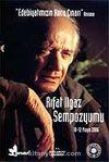 Edebiyatımızın  Koca Çınarı  Anısına & Rıfat Ilgaz Sempozyumu / 10-12 Mayıs 2006