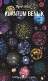 Kuantum Benlik & Yeni Fiziğin Işığında İnsan Doğası ve Bilinci