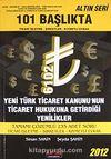 101 Başlıkta Ticari İşletme-Şirketler-Kıymetli Evrak & Yeni Türk Ticaret Kanunu'nun Ticaret Hukukuna Getirdiği Yenilikler