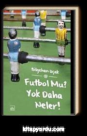 Futbol Mu? Yok Daha Neler!