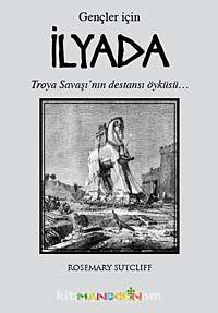İlyada (Gençler İçin)Troya Savaşı'nın Destansı Öyküsü