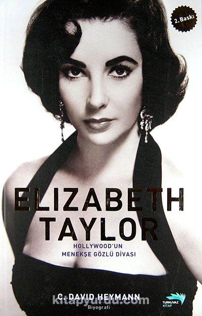 Elizabeth TaylorHollywood'un Menekşe Gözlü Divası
