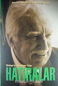 Türkiye'yi Yükselten Yıllar - Hatıralar (Karton Kapak) - Prof. Dr. Nevzat Yalçıntaş pdf epub
