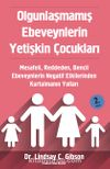 Olgunlaşmamış Ebeveynlerin Yetişkin Çocukları & Mesafeli, Reddeden, Bencil Ebeveynlerin Negatif Etkilerinden Kurtulmanın Yolları
