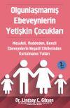 Olgunlaşmamış Ebeveynlerin Yetişkin Çocukları & Mesafeli, Reddeden, Bencil Ebeveynlerin Negatif Etkilerinden Kurtulmanın Yolları