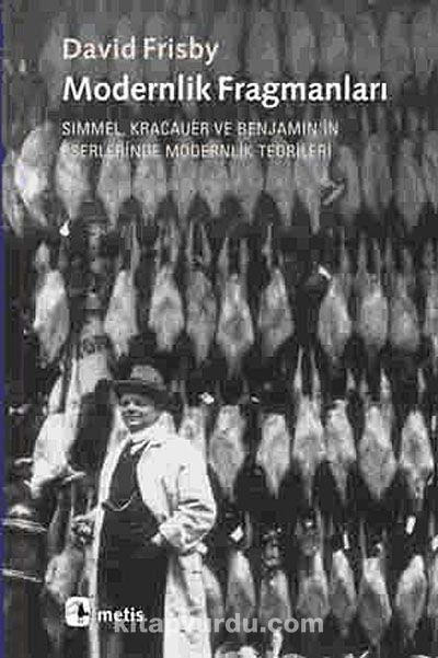 Modernlik FragmanlarıSimmel, Kracauer ve Benjamin'in Eserlerinde Modernlik Teorileri - David Frisby pdf epub