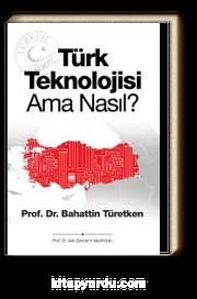Türk Teknolojisi Ama Nasıl?