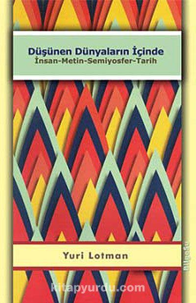 Düşünen Dünyaların İçindeİnsan-Metin-Semiyosfer-Tarih - Yuri Lotman pdf epub