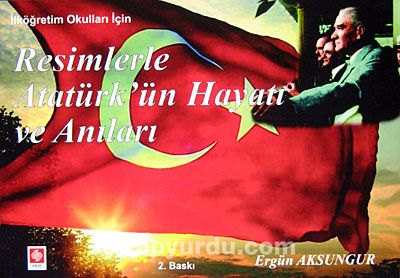 İlköğretim Okulları İçin Resimlerle Atatürk'ün Hayatı ve Anıları - Ergün Aksungur pdf epub