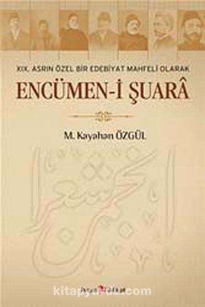 XIX. Asrın Özel Bir Edebiyat Mahfeli Olarak Encümen-i Şuara