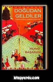 Doğudan Geldiler: Osmanoğullarının Dünyası