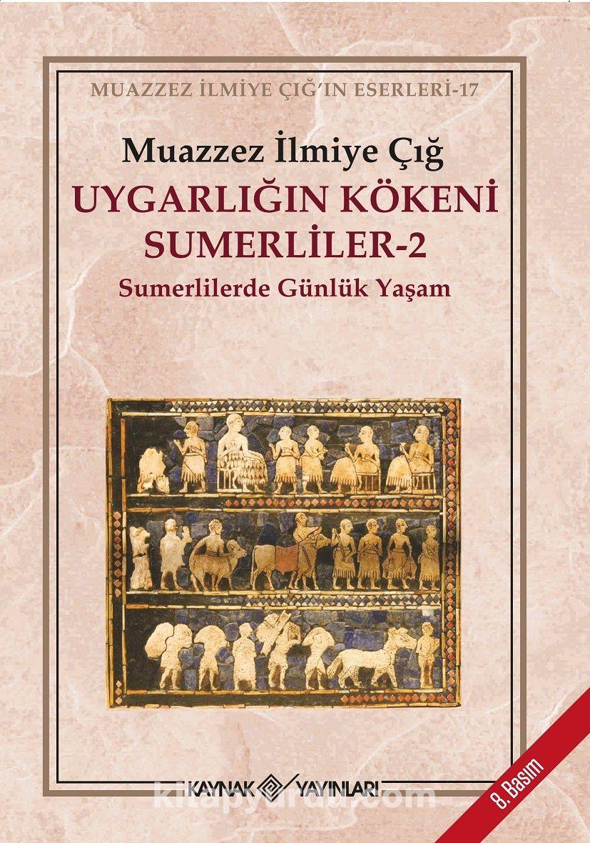 Uygarlığın Kökeni Sümerliler -2Sümerlilerde Günlük Yaşam