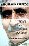 Abdurrahim Karakoç & Şair'in Haberci Olarak Portresi