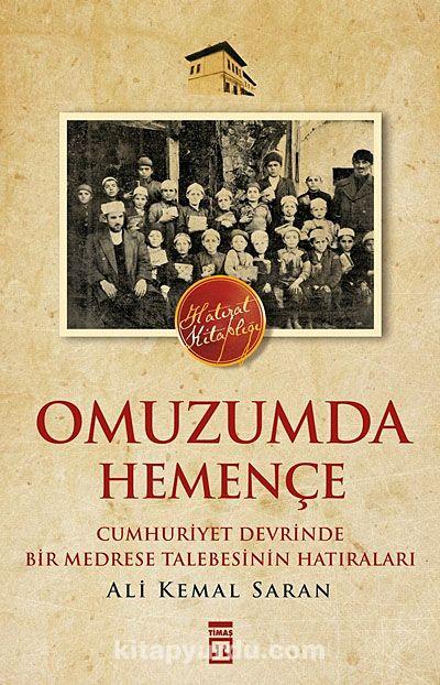 Omuzumda HemençeCumhuriyet Devrinde Bir Medrese Talebesinin Hatıraları - Ali Kemal Saran pdf epub