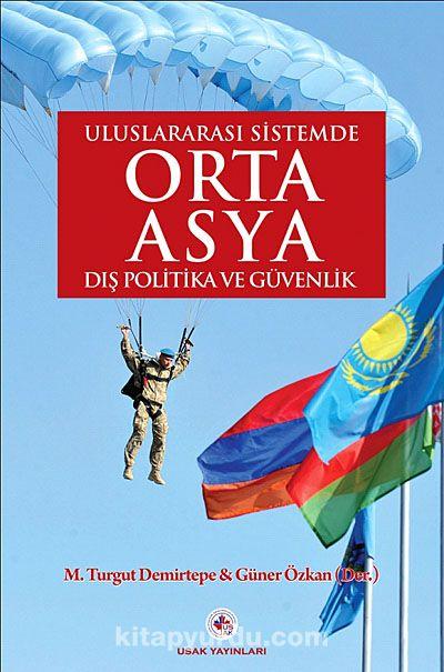 Uluslararası Sistemde Orta Asya Dış Politika ve Güvenlik -  pdf epub