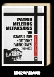 Patrik Meletios Metaksakis ve İstanbul Rum / Ortodoks Patrikhanesi (1921 - 1923)