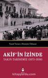 Akif'in İzinde Yakın Tarihimiz (1873-1936)