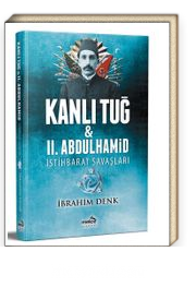 Kanlı Tuğ & II. Abdulhamid İstihbarat Savaşları
