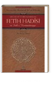 Değeri ve Tesiri Açısından Fetih Hadîsi ve Feth-i Kostantîniyye