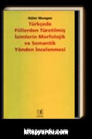 Türkçede Fiillerden Türetilmiş İsimlerin Morfolojik ve Semantik Yönden İncelenmesi